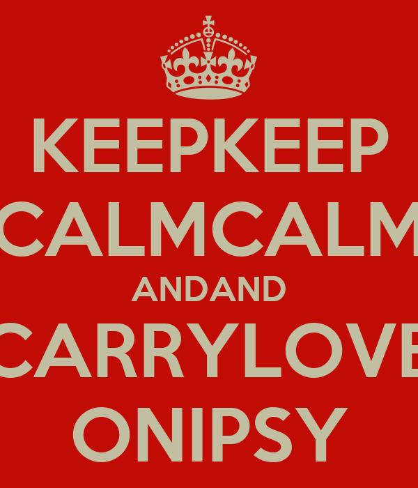 KEEPKEEP CALMCALM ANDAND CARRYLOVE ONIPSY