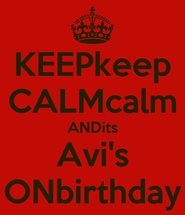KEEPkeep CALMcalm ANDits Avi's ONbirthday