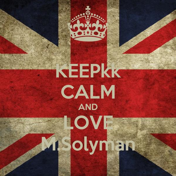 KEEPkk CALM AND LOVE M.Solyman