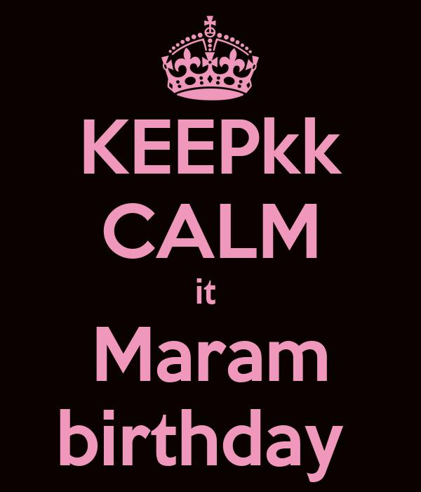 KEEPkk CALM it  Maram birthday