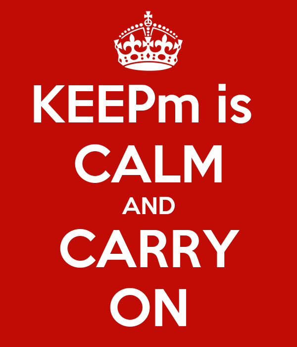 KEEPm is  CALM AND CARRY ON