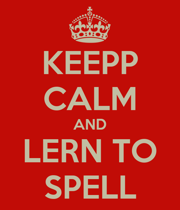 KEEPP CALM AND LERN TO SPELL