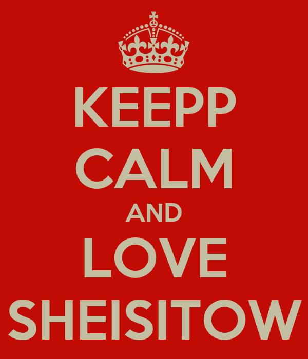 KEEPP CALM AND LOVE SHEISITOW
