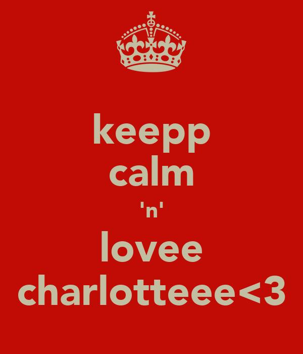 keepp calm 'n' lovee charlotteee<3