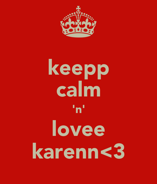 keepp calm 'n' lovee karenn<3