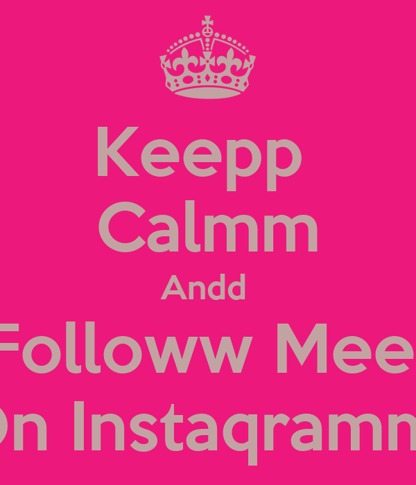 Keepp  Calmm Andd  Followw Mee  On Instaqramm