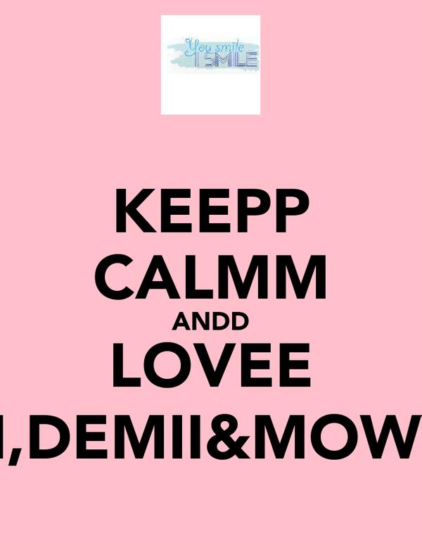 KEEPP CALMM ANDD LOVEE NIKII,DEMII&MOWWYY