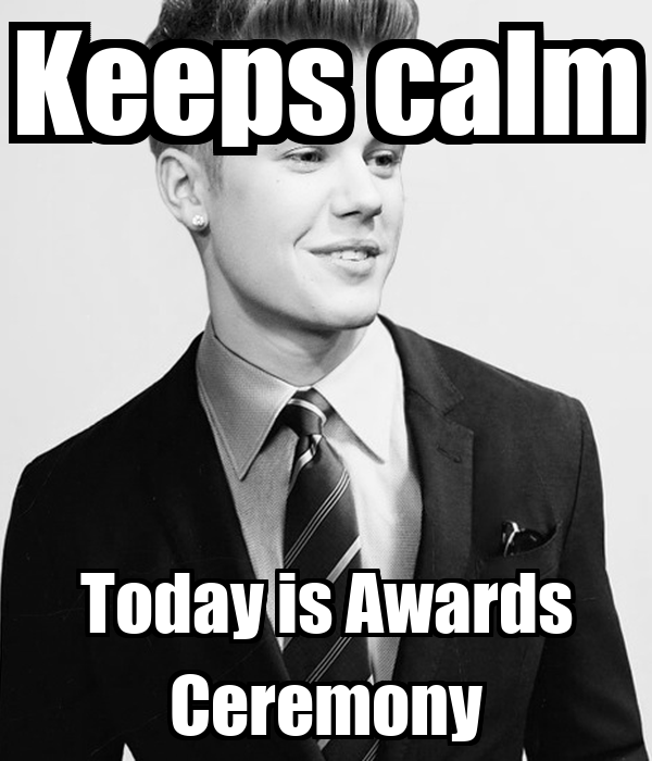 Keeps calm Today is Awards Ceremony