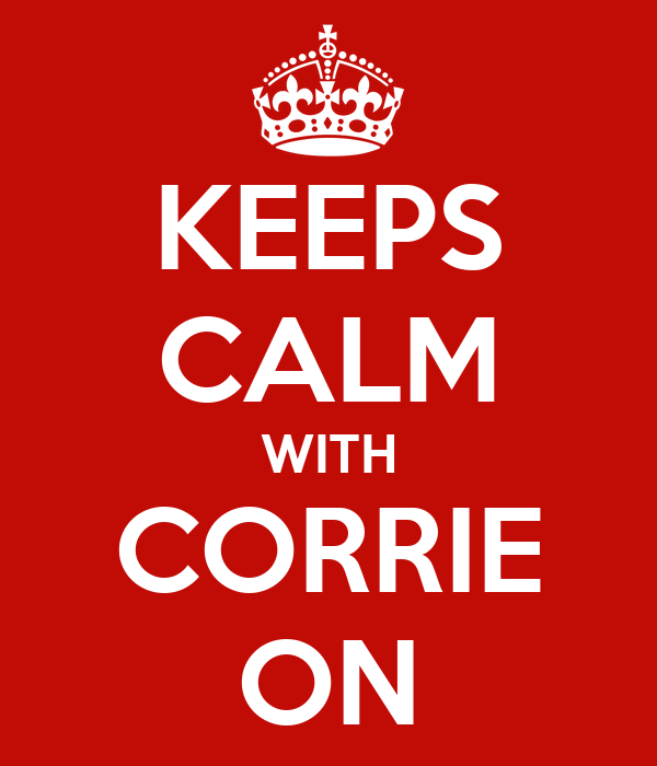 KEEPS CALM WITH CORRIE ON