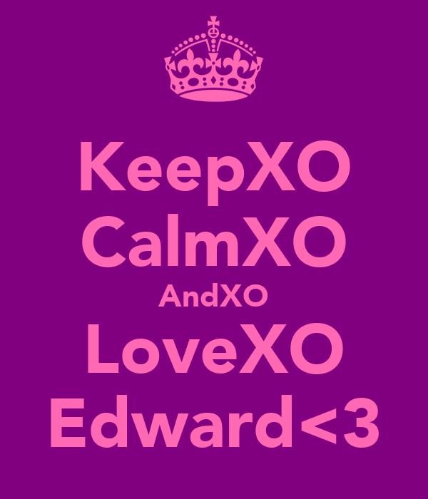 KeepXO CalmXO AndXO LoveXO Edward<3