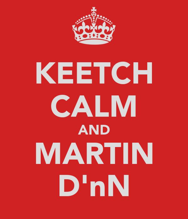 KEETCH CALM AND MARTIN D'nN