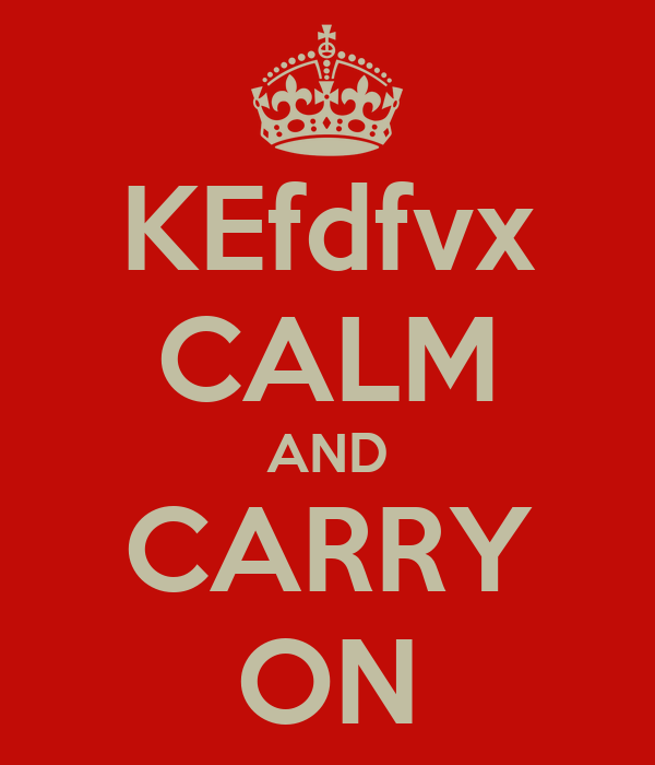 KEfdfvx CALM AND CARRY ON
