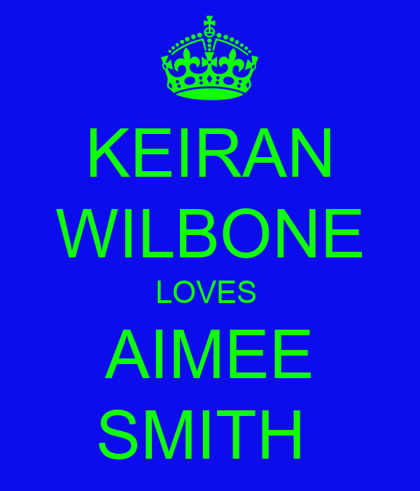 KEIRAN WILBONE LOVES  AIMEE SMITH