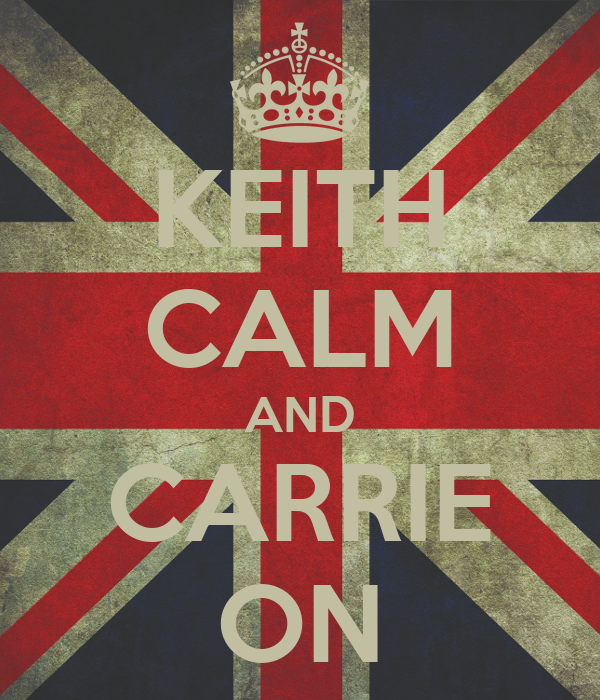 KEITH CALM AND CARRIE ON