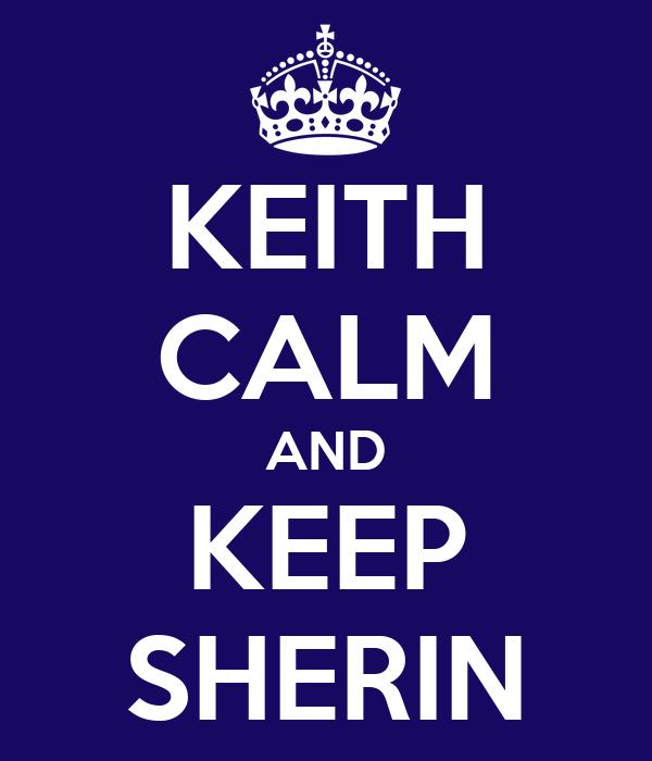 KEITH CALM AND KEEP SHERIN
