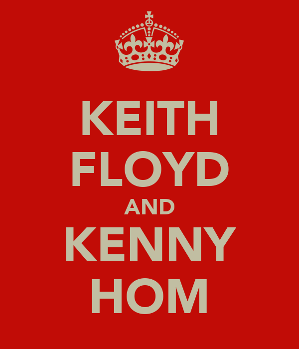 KEITH FLOYD AND KENNY HOM