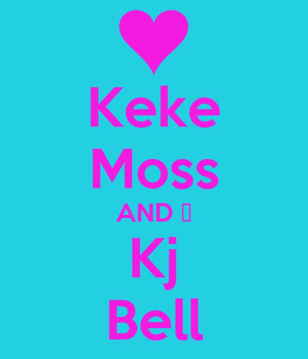 Keke Moss AND ♥ Kj Bell