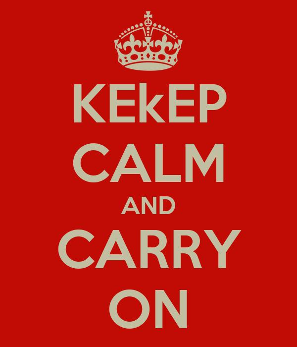 KEkEP CALM AND CARRY ON
