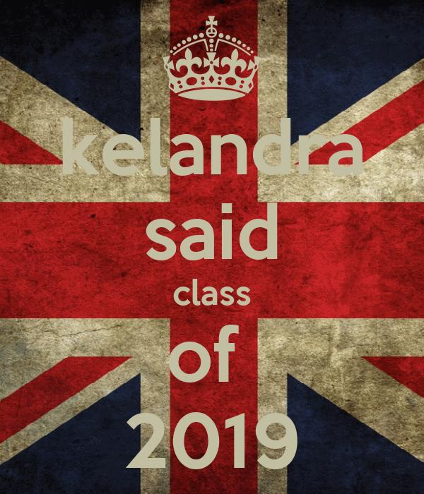 kelandra said class of  2019