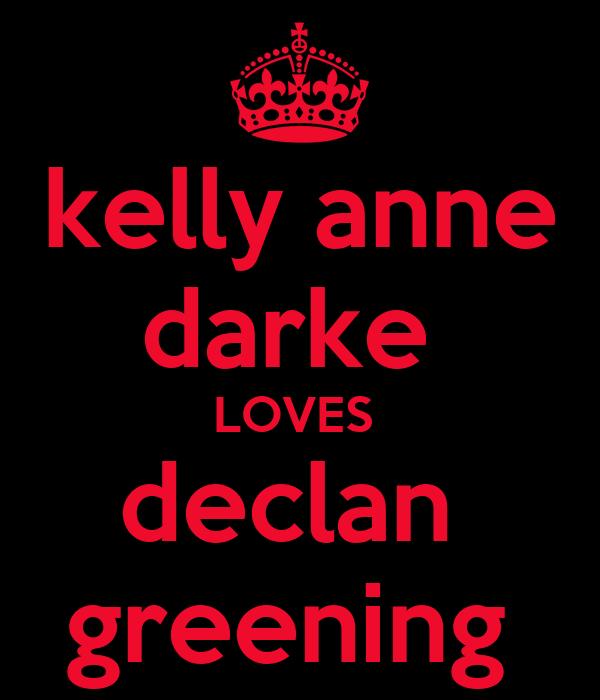 kelly anne darke  LOVES  declan  greening