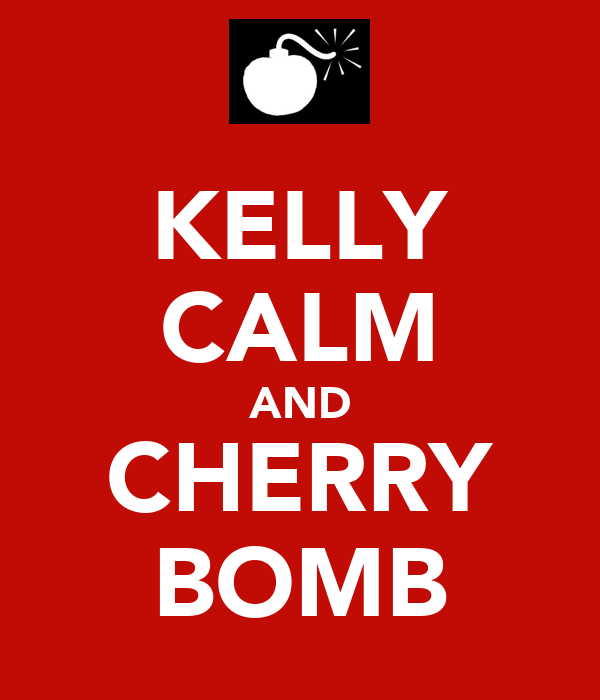 KELLY CALM AND CHERRY BOMB
