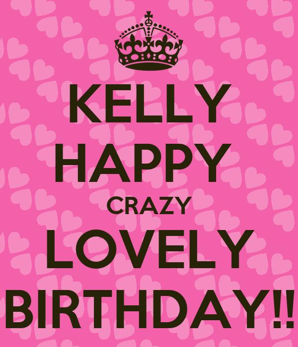KELLY HAPPY CRAZY LOVELY BIRTHDAY!! Poster