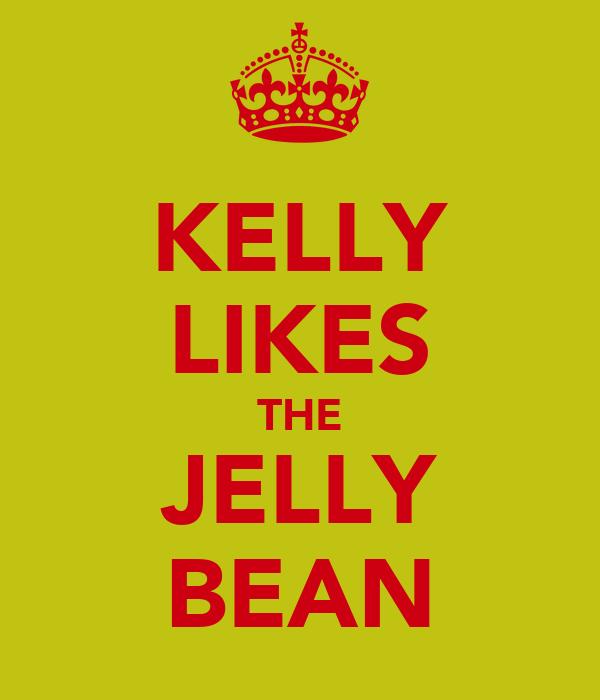 KELLY LIKES THE JELLY BEAN