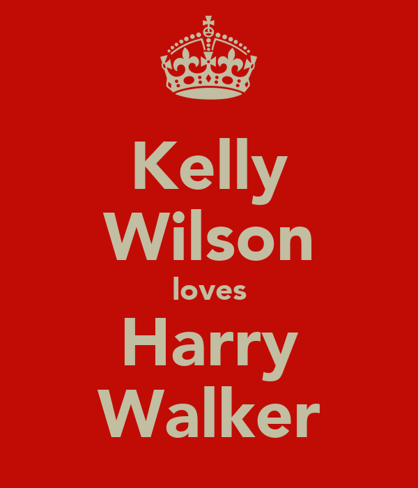 Kelly Wilson loves Harry Walker
