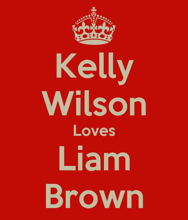 Kelly Wilson Loves Liam Brown
