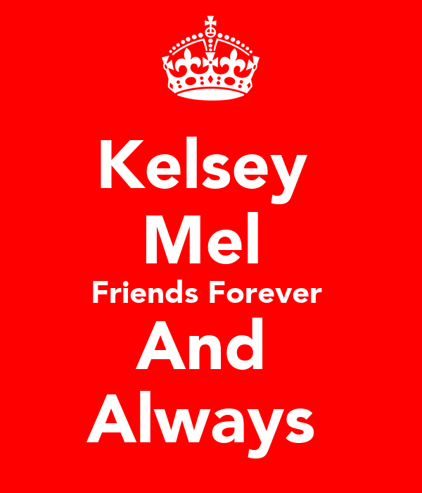 Kelsey  Mel  Friends Forever  And  Always
