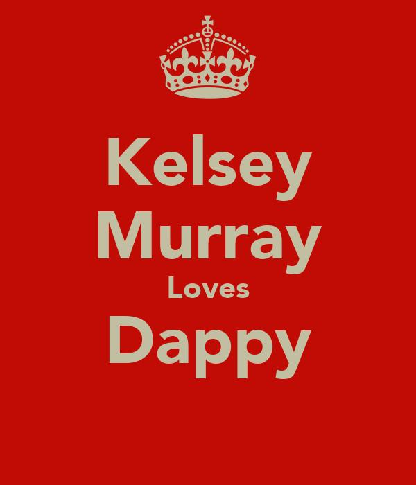 Kelsey Murray Loves Dappy