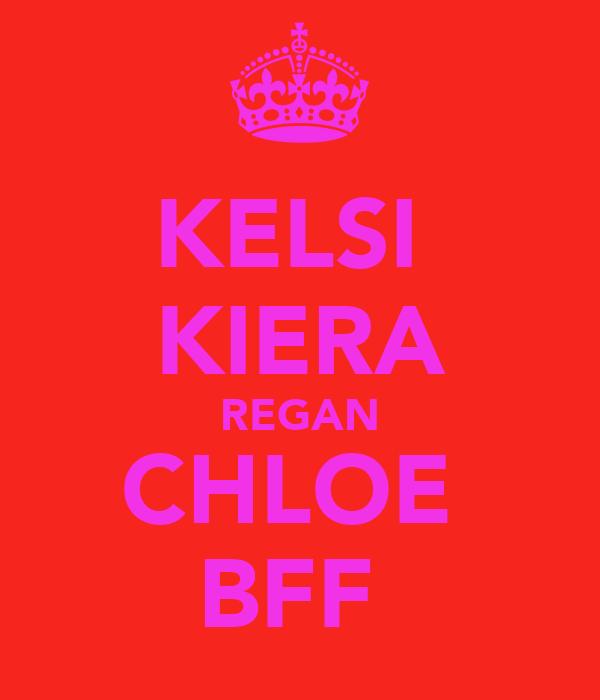 KELSI  KIERA REGAN CHLOE  BFF