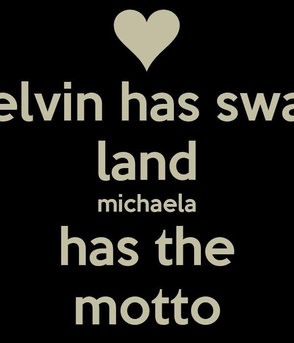 kelvin has swag land michaela has the motto