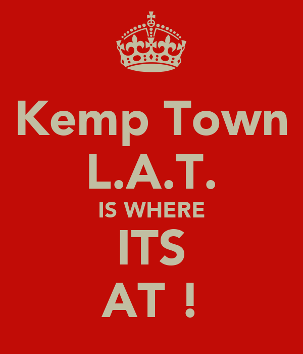 Kemp Town L.A.T. IS WHERE ITS AT !