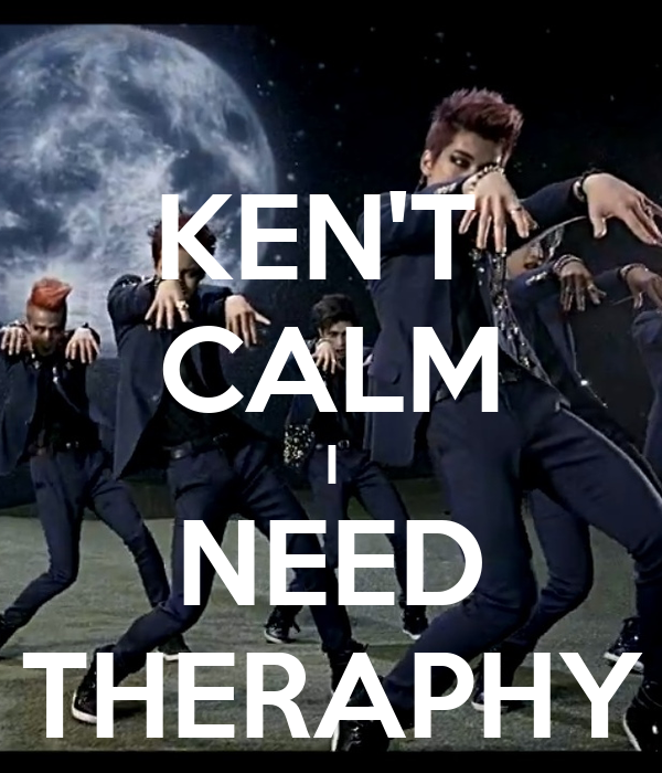 KEN'T  CALM I NEED THERAPHY