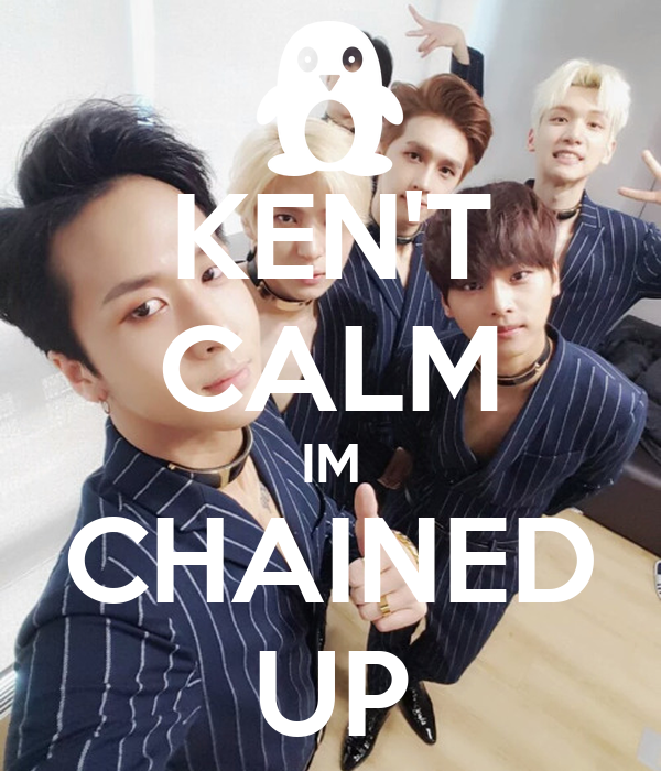 KEN'T CALM IM CHAINED UP