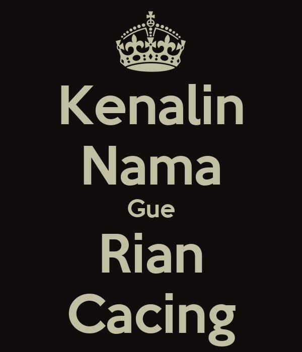 Kenalin Nama Gue Rian Cacing