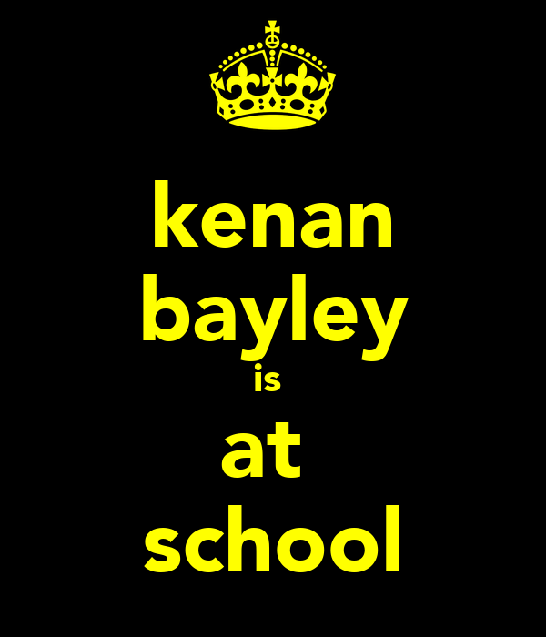 kenan bayley is  at  school