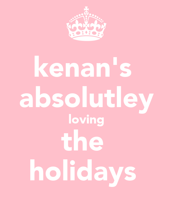 kenan's  absolutley loving the  holidays