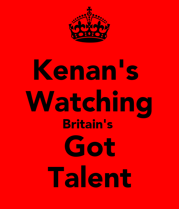 Kenan's  Watching Britain's  Got Talent