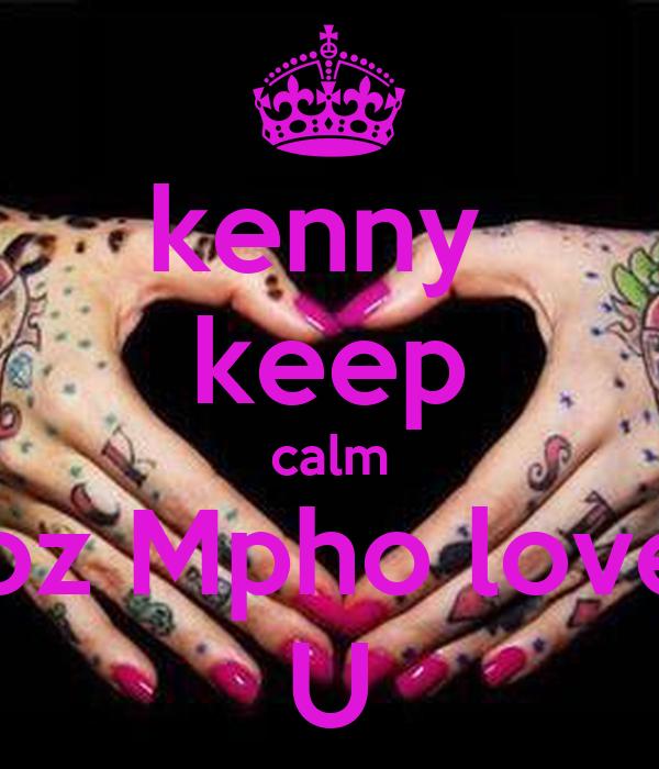 kenny  keep calm coz Mpho loves U