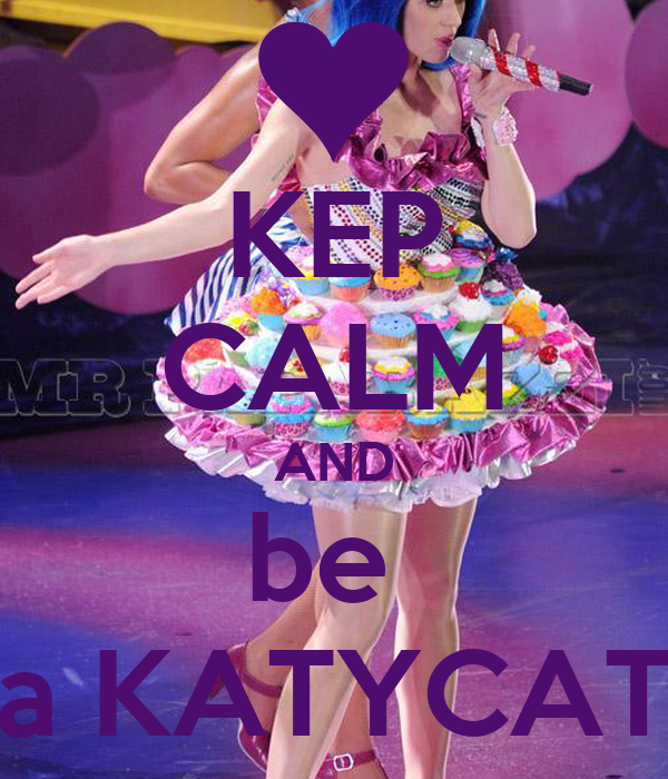 KEP CALM AND be  a KATYCAT