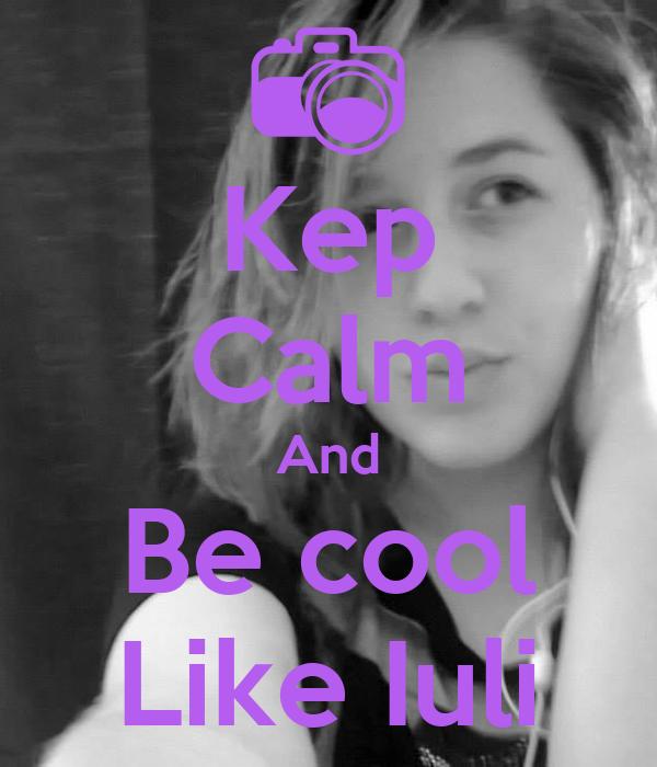 Kep Calm And Be cool Like Iuli
