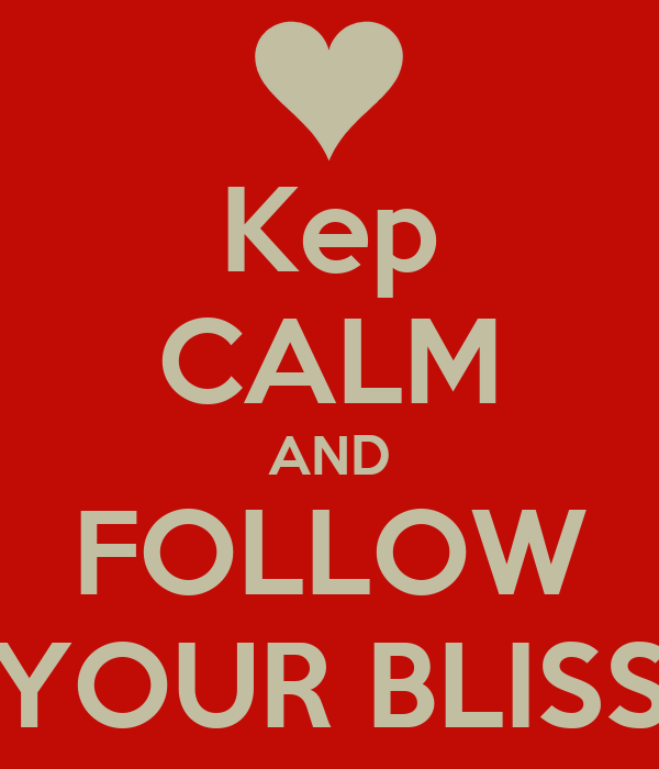 Kep CALM AND FOLLOW YOUR BLISS