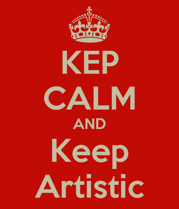 KEP CALM AND Keep Artistic