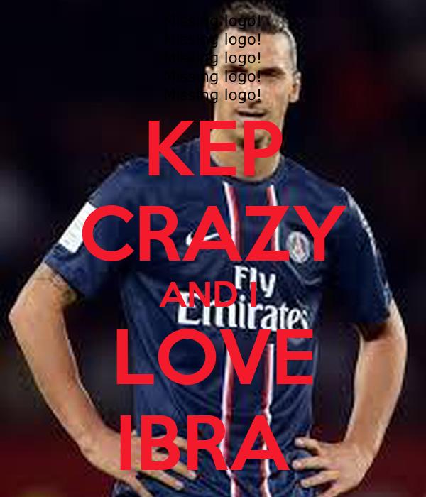 KEP CRAZY AND I  LOVE IBRA