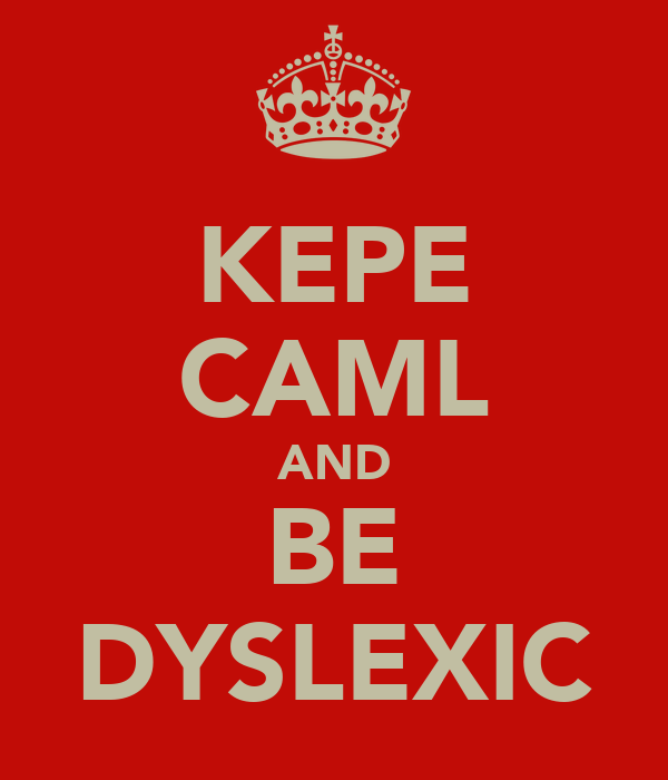 KEPE CAML AND BE DYSLEXIC