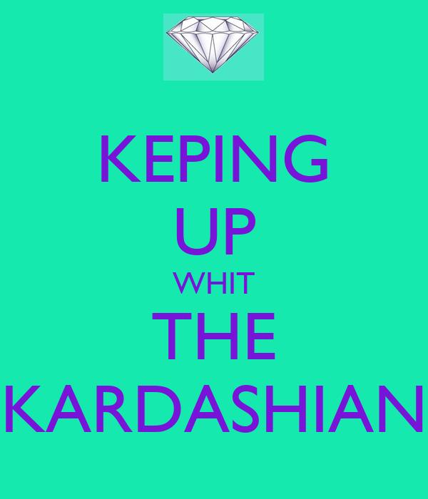KEPING UP WHIT THE KARDASHIAN