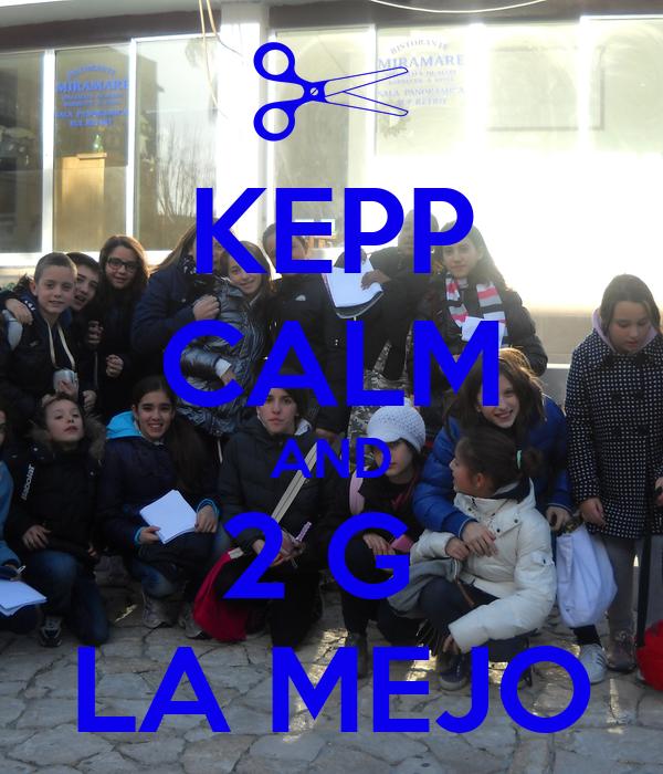 KEPP CALM AND 2 G  LA MEJO