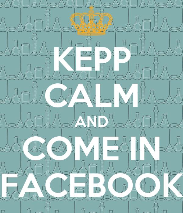 KEPP CALM AND COME IN FACEBOOK